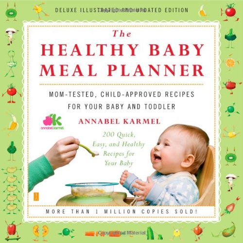 9781439102787: The Healthy Baby Meal Planner: Mom-Tested, Child-Approved Recipes for Your Baby and Toddler