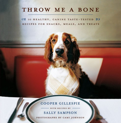 9781439102923: Throw Me a Bone: 50 Healthy, Canine Taste-Tested Recipes for Snacks, Meals, and Treats