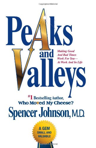 9781439103258: Peaks and Valleys: Making Good And Bad Times Work For You--At Work And In Life
