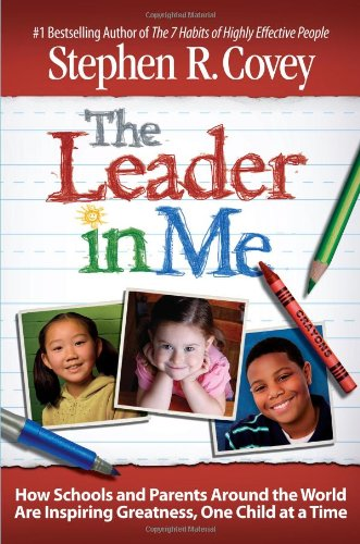9781439103265: The Leader in Me: How Schools and Parents Around the World Are Inspiring Greatness, One Child At a Time