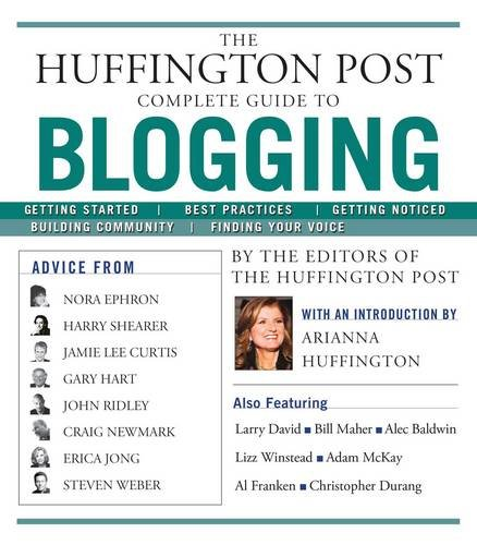 9781439105009: The Huffington Post Complete Guide to Blogging: The editors of the Huffington Post