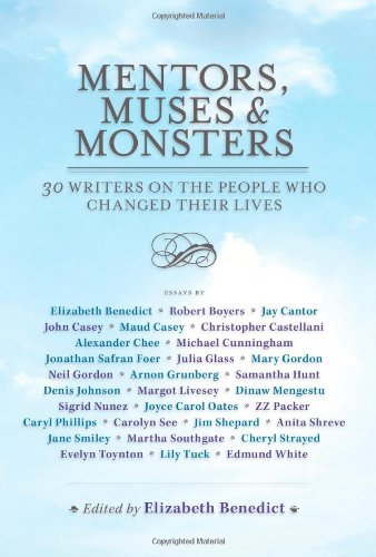 Mentors, Muses & Monsters: 30 Writers on the People Who Changed Their Lives: Benedict, ...
