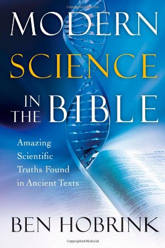 Modern Science in the Bible: Amazing Scientific Truths Found in Ancient Texts: Hobrink, Ben