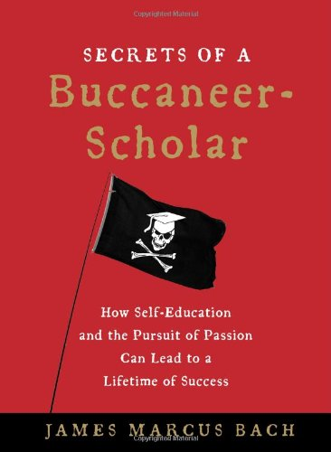 9781439109083: Secrets of a Buccaneer-Scholar: How Self-Education and the Pursuit of Passion Can Lead to a Lifetime of Success