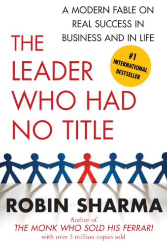 9781439109137: The Leader Who Had No Title: A Modern Fable on Real Success in Business and in Life