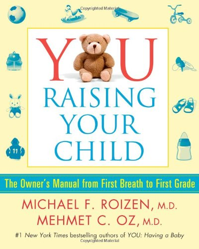 9781439109489: YOU: Raising Your Child: The Owner's Manual from First Breath to First Grade