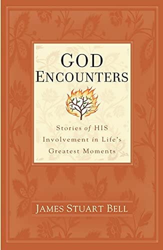 God Encounters: Stories of His Involvement in Life's Greatest Moments (1439109494) by James Stuart Bell