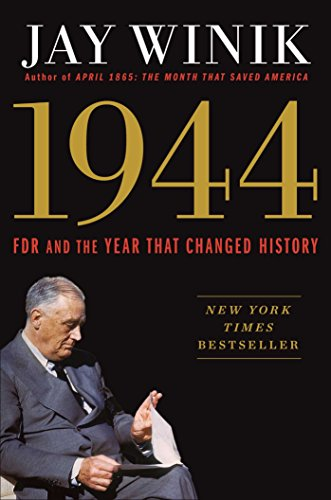 1944: FDR and the Year That Changed History: Winik, Jay