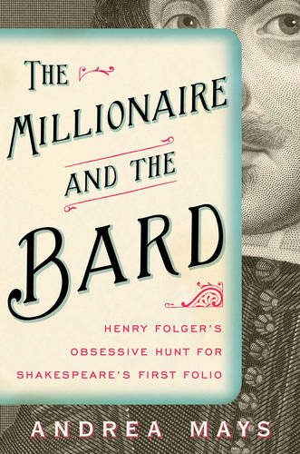 9781439118238: The Millionaire and the Bard: Henry Folger's Obsessive Hunt for Shakespeare's First Folio