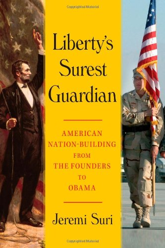 9781439119129: Liberty's Surest Guardian: American Nation-Building from the Founders to Obama