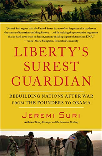 9781439119136: Liberty's Surest Guardian: Rebuilding Nations After War from the Founders to Obama