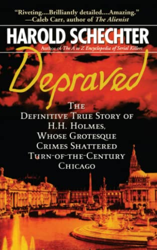 9781439124055: Depraved: The Definitive True Story of H.H. Holmes, Whose Grotesque Crimes Shattered Turn-of-the-Century Chicago