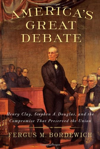 9781439124604: America's Great Debate: Henry Clay, Stephen A. Douglas, and the Compromise That Preserved the Union