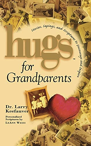 Hugs for Grandparents: Stories, Sayings, and Scriptures: Larry Keefauver