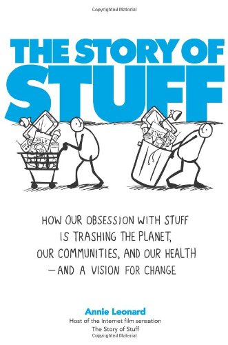 9781439125663: The Story of Stuff: How Our Obsession with Stuff Is Trashing the Planet, Our Communities, and Our Health--And a Vision for Change