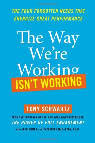 9781439127667: The Way We're Working Isn't Working: The Four Forgotten Needs That Energize Great Performance