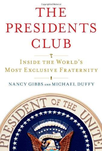 The Presidents Club: Inside the World's Most: Gibbs, Nancy; Duffy,