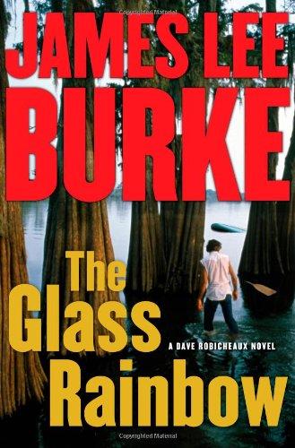 The Glass Rainbow: A Dave Robicheaux Novel: James Lee Burke