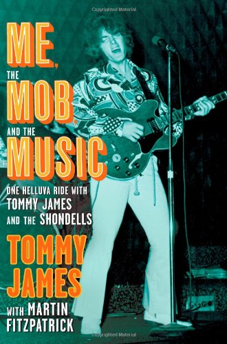 9781439128657: Me, the Mob, and the Music: One Helluva Ride with Tommy James & The Shondells