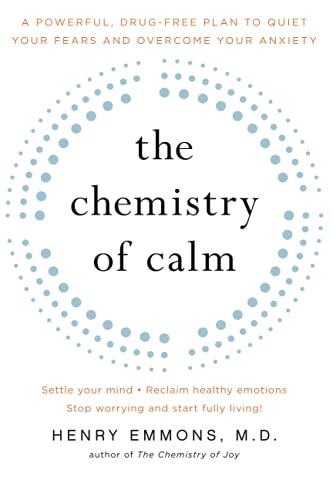 The Chemistry of Calm: A Powerful, Drug-Free Plan to Quiet Your Fears and Overcome Your Anxiety: ...