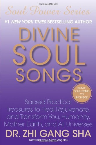 9781439129654: Divine Soul Songs: Sacred Practical Treasures to Heal, Rejuvenate, and Transform You, Humanity, Mother Earth, and All Universes