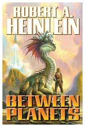 Between Planets: Heinlein, Robert A.