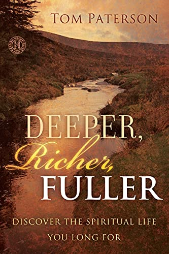 Deeper, Richer, Fuller: Discover the Spiritual Life: Paterson, Tom