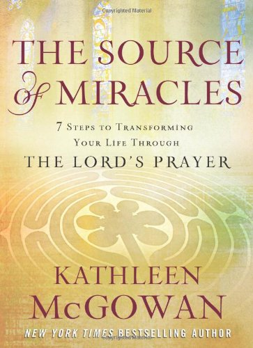 9781439137659: The Source of Miracles: 7 Steps to Transforming Your Life Through the Lord's Prayer