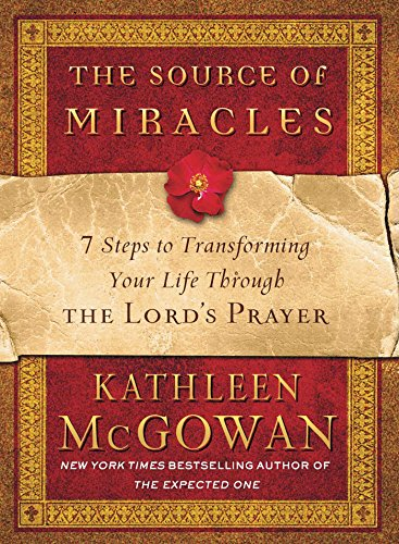 9781439137727: The Source of Miracles: 7 Steps to Transforming Your Life Through the Lord's Prayer