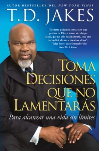 9781439138724: Toma decisiones que no lamentarás (Making Great Decisions): Para alcanzar una vida sin límites (Atria Espanol) (Spanish Edition)