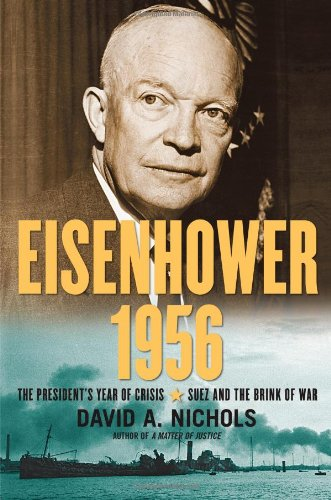 Eisenhower 1956 The President's Year of Crisis--Suez and the Brink of War: Nichols, David. A.