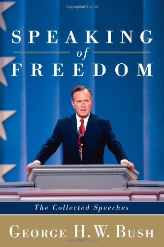 Speaking of Freedom: The Collected Speeches: George H.W. Bush