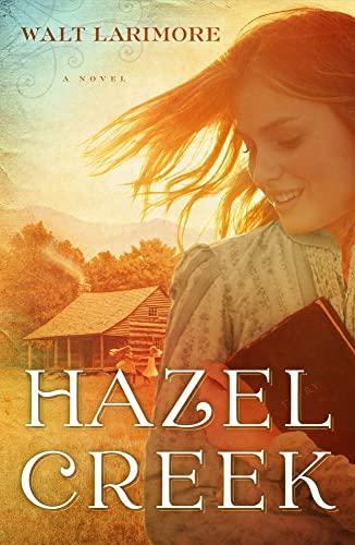 Hazel Creek : A Novel: Walter L. Larimore