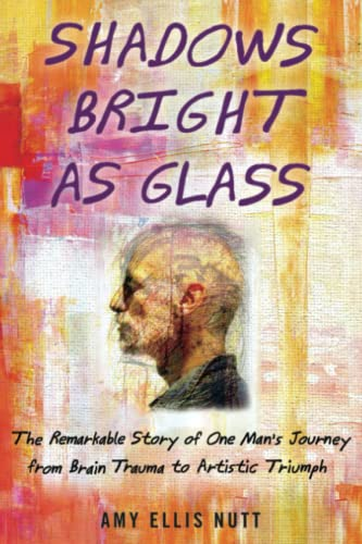 9781439143117: Shadows Bright as Glass: An Accidental Artist and the Scientific Search for the Soul