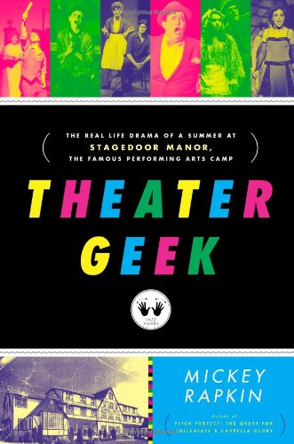 9781439145760: Theater Geek: The Real Life Drama of a Summer at Stagedoor Manor, the Famous Performing Arts Camp