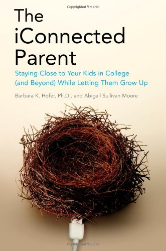 The iConnected Parent: Staying Close to Your: Hofer, Barbara K.;