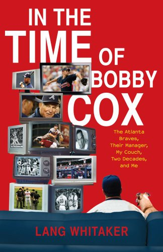 9781439148389: In the Time of Bobby Cox: The Atlanta Braves, Their Manager, My Couch, Two Decades, and Me