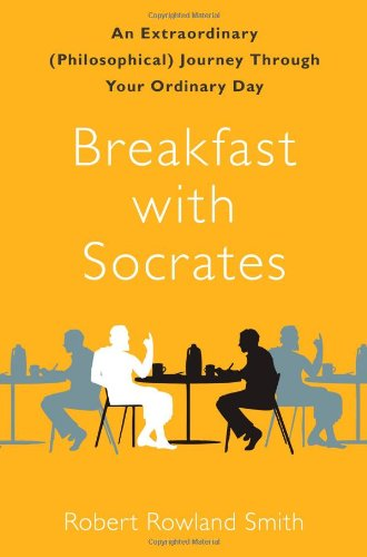 9781439148679: Breakfast with Socrates: An Extraordinary (Philosophical) Journey Through Your Ordinary Day