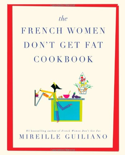 the FRENCH WOMEN DON`t GET FAT COOKBOOK; Author Signed. *: GUILIANO, Mirielle