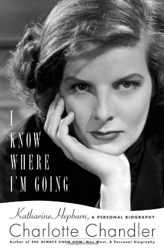 9781439149287: I Know Where I'm Going: Katharine Hepburn, A Personal Biography