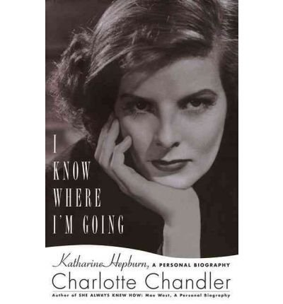 9781439149294: I Know Where I'm Going: Katharine Hepburn, a Personal Biography