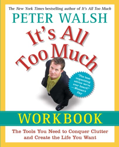 It's All Too Much Workbook: The Tools You Need to Conquer Clutter and Create the Life You Want...