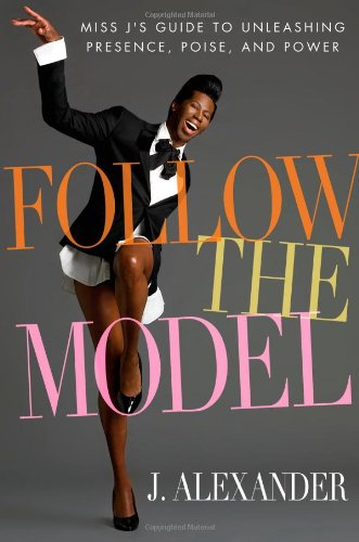 9781439149904: Follow the Model: Miss J's Guide to Unleashing Presence, Poise, and Power