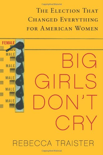 9781439150283: Big Girls Don't Cry: The Election That Changed Everything for American Women