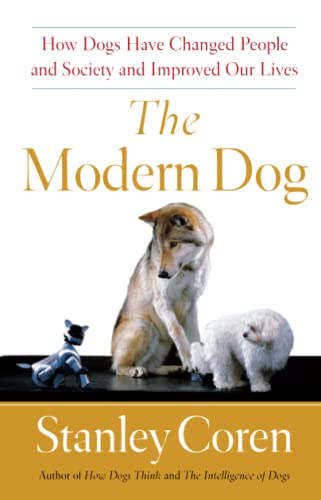 The Modern Dog: How Dogs Have Changed People and Society and Improved Our Lives (1439152888) by Coren, Stanley