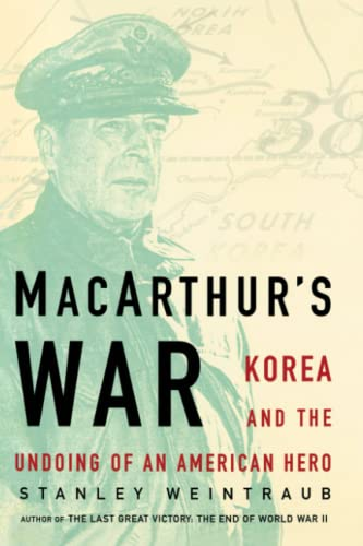 MacArthur's War: Korea and the Undoing of an American Hero (1439152942) by Stanley Weintraub
