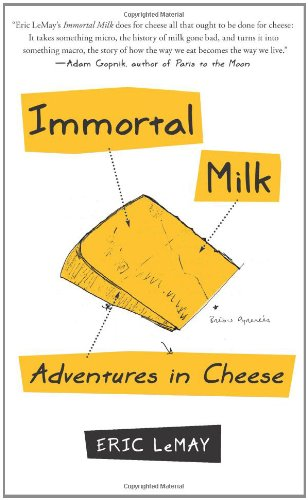 IMMORTAL MILK : ADVENTURES IN CHEESE