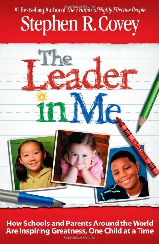 9781439153178: The Leader in Me: How Schools and Parents Around the World Are Inspiring Greatness, One Child at a Time
