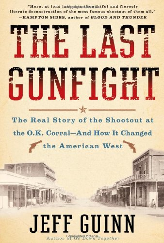 9781439154243: The Last Gunfight: The Real Story of the Shootout at the O.K. Corral-And How It Changed the American West