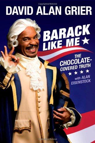 Barack like Me (Signed) The Chocolate-Covered Truth: Grier, David Alan & Alan Eisenstock